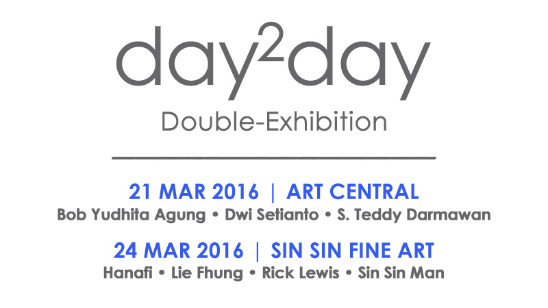 day2day Double Exhibition at Art Central 21 March 2016 + Sin Sin fine Art 24 March 2016